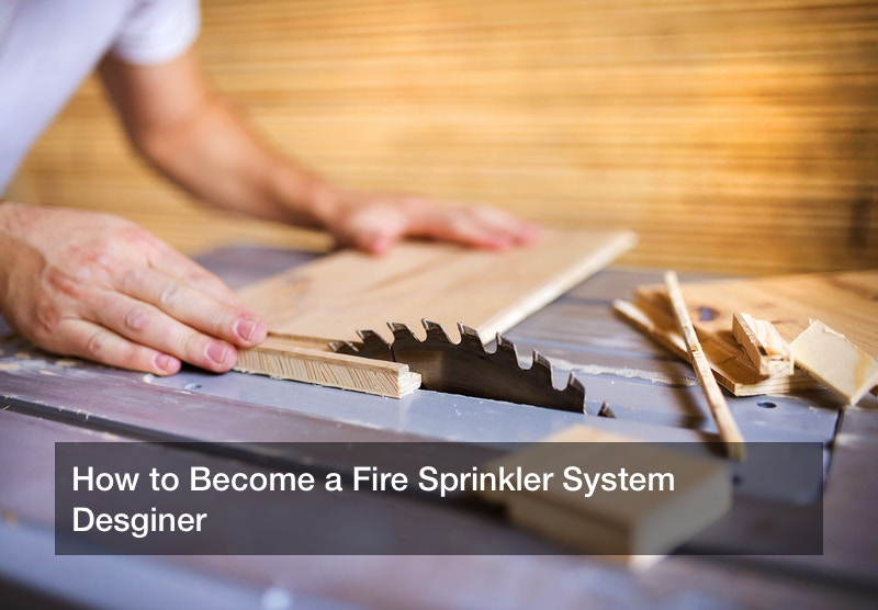 How to Become a Fire Sprinkler System Desginer